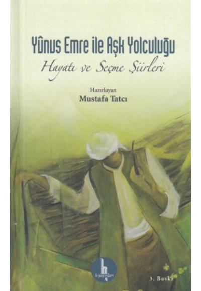 Yunus Emre İle Aşk Yolculuğu  Hayatı ve Seçme Şiirleri