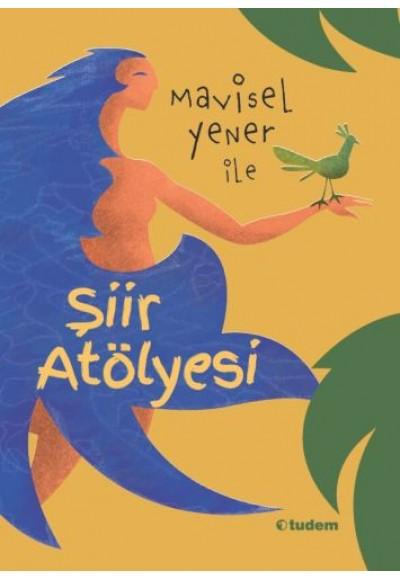Mavisel Yener ile Şiir Atölyesi