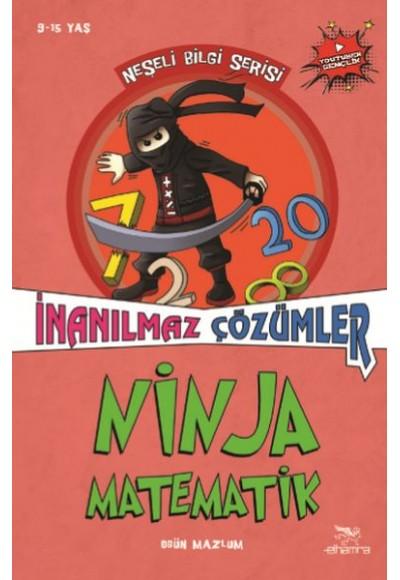 Ninja Matematik İnanılmaz Çözümler -  Neşeli Bilgi Serisi  2