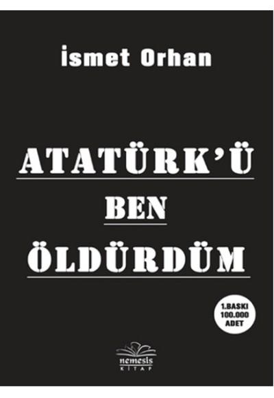 Atatürkü Ben Öldürdüm