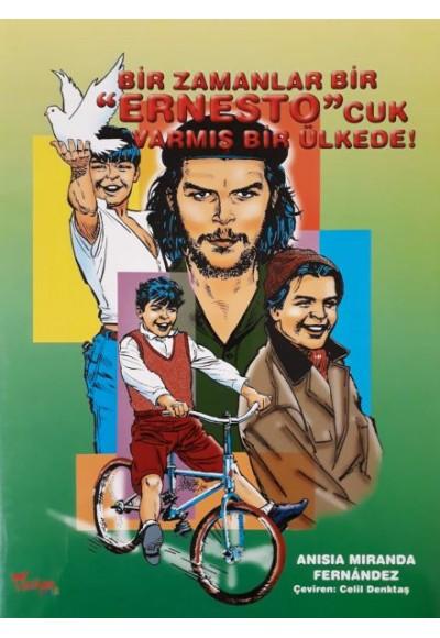"""Bir Zamanlar Bir """"Ernesto""""cuk Varmış Bir Ülkede!"""