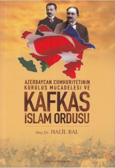 Azerbaycan Cumhuriyetinin Kuruluş Mücadelesi ve Kafkas İslam Ordusu