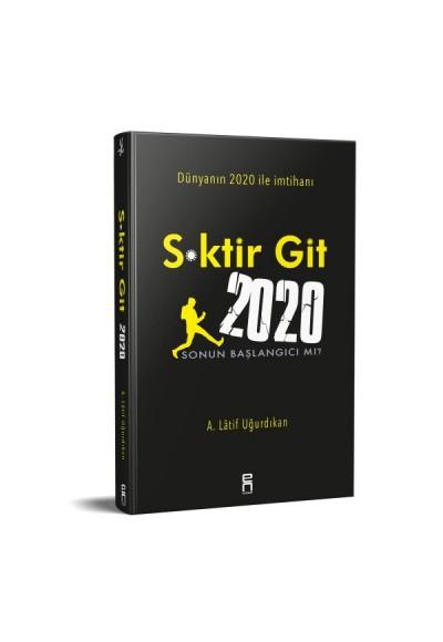 S ktir Git 2020 Sonun Başlangıcı mı