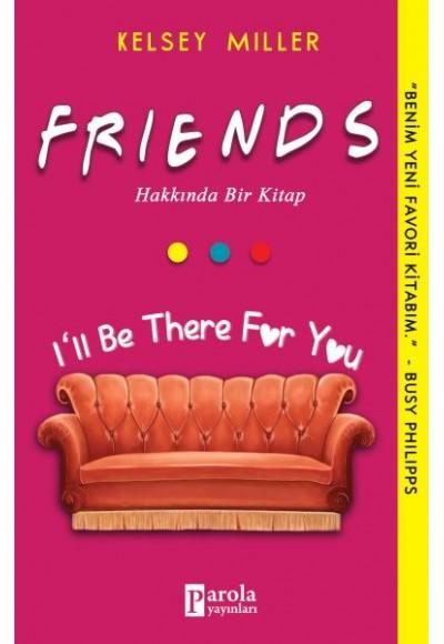 Friends Hakkında Bir Kitap - I'II Be There For You