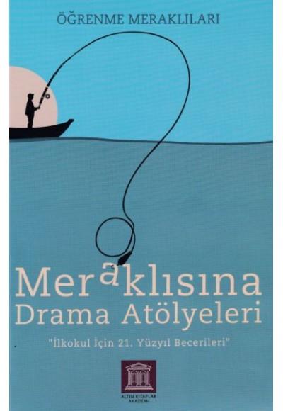 Meraklısına Drama Atölyeleri - Öğrenme Meraklıları - İlkokul İçin 21. Yüzyıl Becerileri