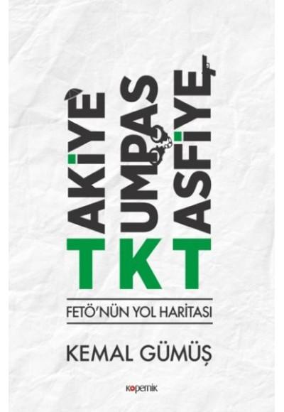 TKT Takiye-Kumpas-Tasfiye - FETÖ'nün Yol Haritası