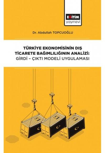 Türkiye Ekonomisinin Dış Ticarete Bağımlılığının Analizi - Girdi-Çıktı Modeli Uygulaması