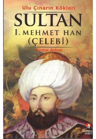Uluçınarın Kökleri Sultan I. Mehmet Çelebi