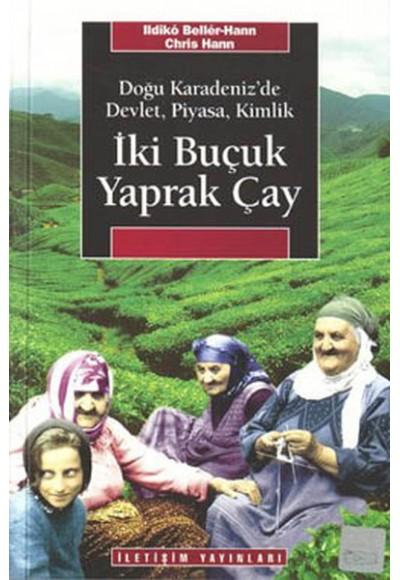 İki Buçuk Yaprak Çay Doğu Karadeniz'de Devlet, Piyasa, Kimlik