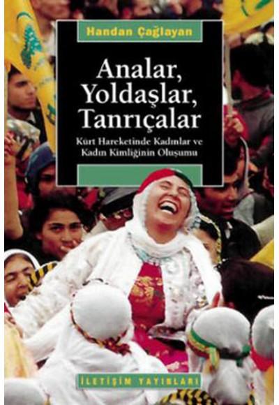 Analar Yoldaşlar Tanrıçalar Kürt Hareketinde Kadınlar ve Kadın Kimliğinin Oluşumu