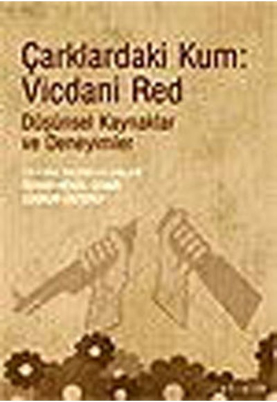 Çarklardaki Kum Vicdani Red Düşünsel Kaynaklar ve Deneyimler