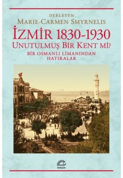 İzmir 1830 1930 Unutulmuş Bir Kent mi Bir Osmanlı Limanından Hatıralar