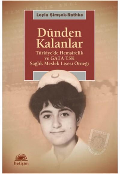 Dünden Kalanlar Türkiye'de Hemşirelik ve GATA TSK Sağlık Meslek Lisesi Örneği