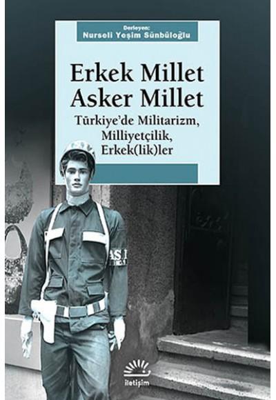 Erkek Millet Asker Millet Türkiye'de Militarizm, Miliyetçilik, Erkek lik ler