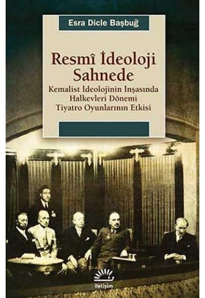 Resmi İdeoloji Sahnede Kemalist İdeolojinin İnşasında Halkevleri Dönemi Tiyatro Oyunlarının Etk