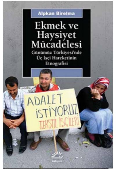 Ekmek ve Haysiyet Mücadelesi Günümüz Türkiyesi'nde Üç İşçi Hareketinin Etnografisi