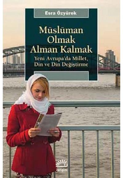 Müslüman Olmak Alman Kalmak Yeni Avrupada Millet, Din ve Din Değiştirme