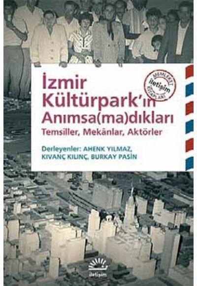 İzmir Kültürpark'ın Anımsamadıkları Temsiller, Mekanlar, Aktörler