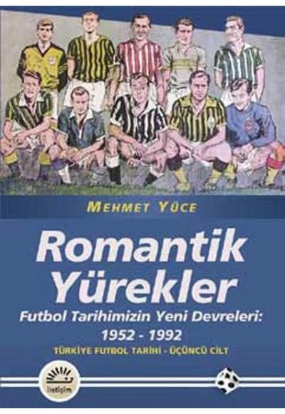 Romantik Yürekler Futbol Tarihimizin Yeni Devreleri 1952 1992 Türkiye Futbol Tarihi 3. Cilt