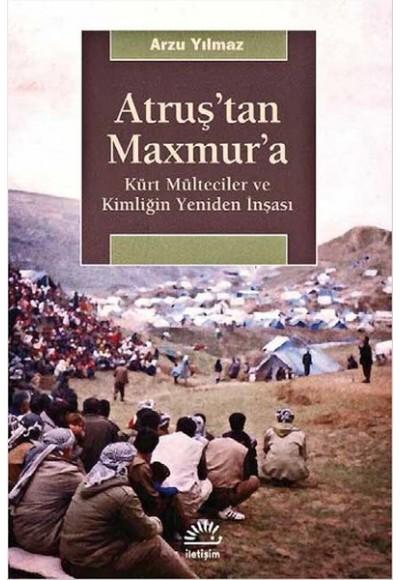 Atruş'tan Maxmur'a Kürt Mülteciler ve Kimliğin Yeniden İnşası