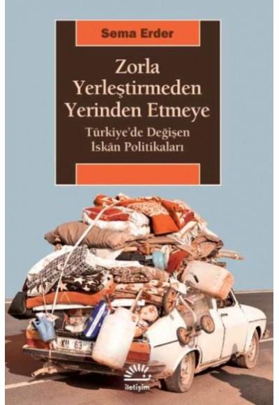 Zorla Yerleştirmeden Yerinden Etmeye Türkiyede Değişen İskan Politikaları