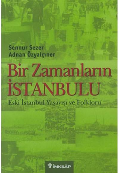 Bir Zamanların İstanbulu Eski İstanbul Yaşayışı ve Folkloru