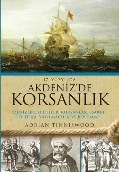 17.Yüzyılda Akdenizde Korsanlık  Denizler, Fetihler, Korsanlar, Esaret, Politika, Yayılmacılık v