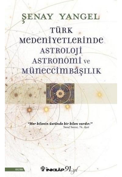 Türk Medeniyetlerinde Astroloji Astronomi ve Müneccimbaşılık