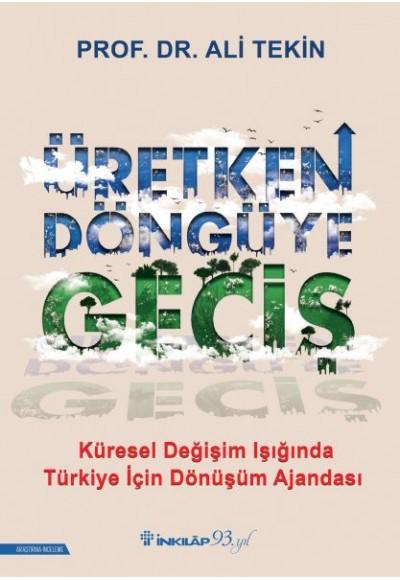 Üretken Döngüye Geçiş - Küresel Değişim Işığında Türkiye İçin Dönüşüm Ajandası