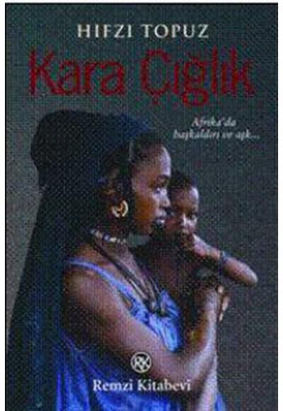 Kara Çığlık Afrika'da Başkaldırı ve Aşkın Romanı