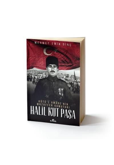 Halil Kut Paşa Kut'ül Amare'nin Muzaffer Komutanı