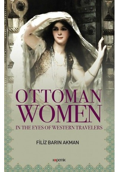 Ottoman Women - In The Eyes Of Western Travellers