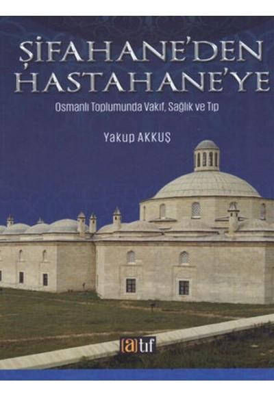 Şifahane'den Hastahaneye Osmanlı Toplumunda Vakıf, Sağlık ve Tıp