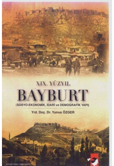 XIX. Yüzyıl Bayburt Sosyo Ekonomik, idari ve Demografi Yapı