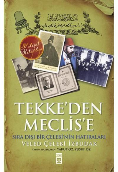 Tekke'den Meclis'e Sıradışı Bir Çelebi'nin Anıları
