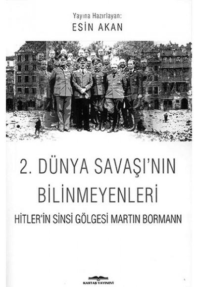 2. Dünya Savaşı'nın Bilinmeyenleri Hitler'in Sinsi Gölgesi Martin Bormann