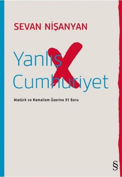 Yanlış Cumhuriyet Atatürk ve Kemalizm Üzerine 51 Soru