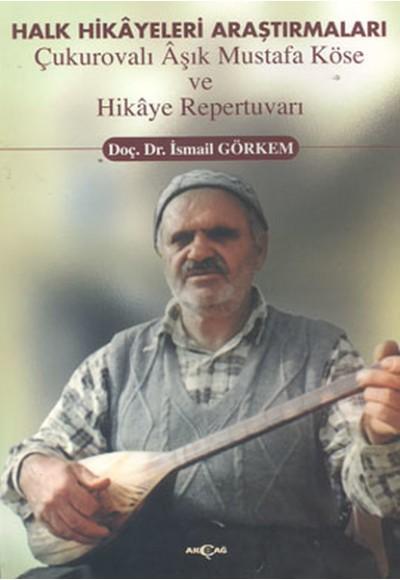Halk Hikayeleri Araştırmaları: Çukurovalı Aşık Mustafa Köse ve Hikaye Repertuvarı
