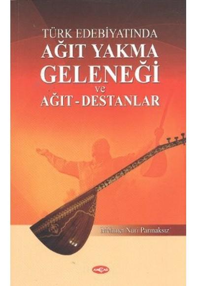 Türk Edebiyatında Ağıt Yakma Geleneği ve Ağıt Destanlar