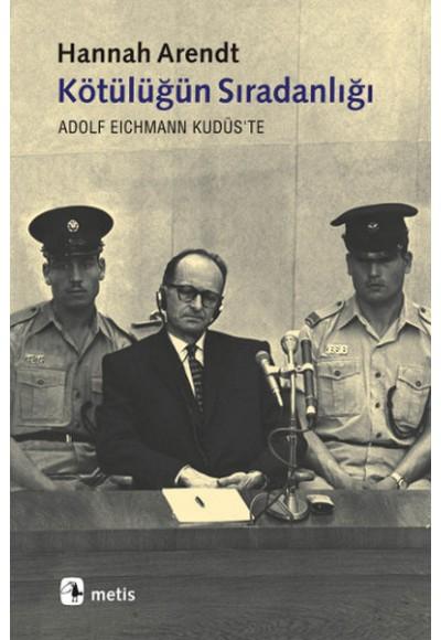 Kötülüğün Sıradanlığı Eichmann Kudüs'te