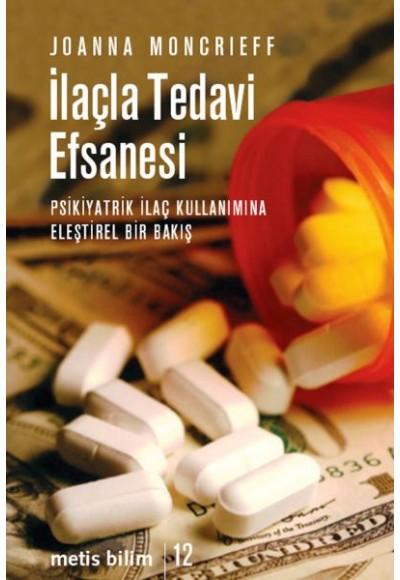 İlaçla Tedavi Efsanesi Psikiyatrik İlaç Kullanımına Eleştirel Bir Bakış