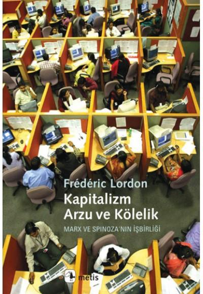 Kapitalizm, Arzu ve Kölelik Marx ve Spinoza'nın İşbirliği
