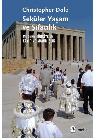 Seküler Yaşam ve Şifacılık  Modern Türkiye'de Kayıp ve Adanmışlık