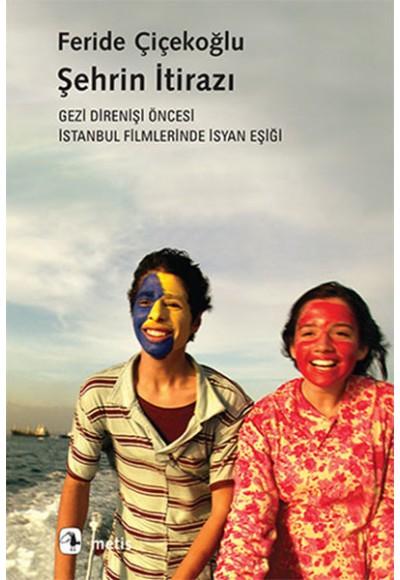 Şehrin İtirazı Gezi Direnişi Öncesi İstanbul Filmlerinde İsyan Eşiği
