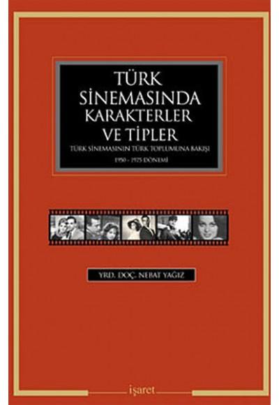 Türk Sinemasında Karakterler ve Tipler  Türk Sinemasının Türk Toplumuna Bakışı 1950-1975 Dönemi