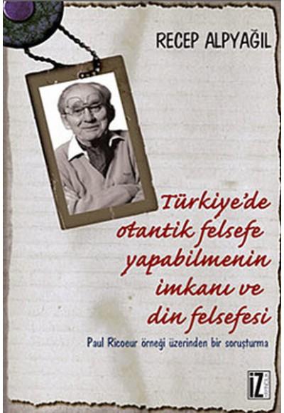Türkiye'de Otantik Felsefe Yapabilmenin İmkanı ve Din Felsefesi Paul Ricoeur Örneği Üzerinden B