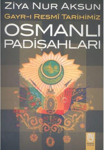 Osmanlı Padişahları Gayr ı Resmi Tarihimiz