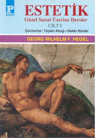 Estetik Güzel Sanat Üzerine Dersler Cilt I George W.F. Hegel