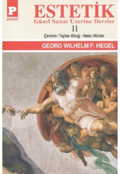 Estetik Güzel Sanat Üzerine Dersler Cilt II George W.F. Hegel