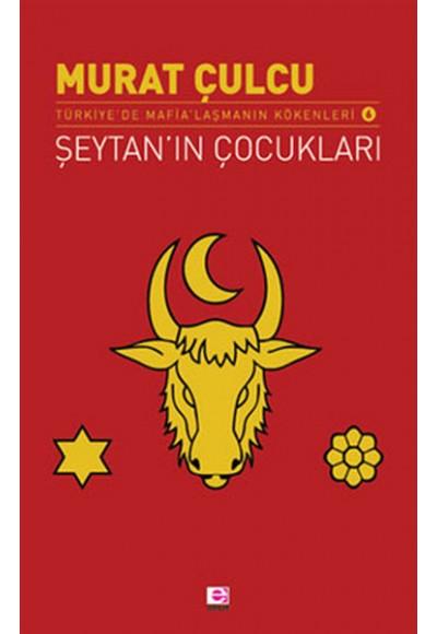 Şeytan'ın Çocukları Türkiye'de Mafia'laşmanın Kökenleri 6